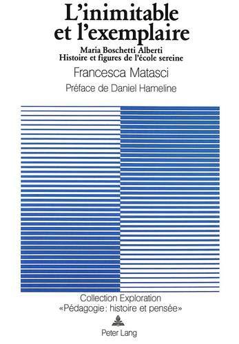 L'Inimitable Et L'Exemplaire: Maria Boschetti Alberti. Histoire Et Figures de L'Ecole Sereine par  Francesca Matasci