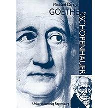 Goethe und Schopenhauer: Mit zwei Exkursen: Giacomo Leopardi - August Graf von Platen-Hallermünde