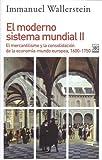 El moderno sistema mundial II. El mercantilismo y la consolidación de la economía-mundo europea, 1600-1750 (Siglo XXI de España General)