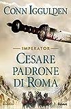 Cesare. Padrone di Roma