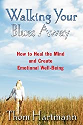 Walking Your Blues Away: How to Heal the Mind and Create Emotional Well-Being by Thom Hartmann (2006-10-19)