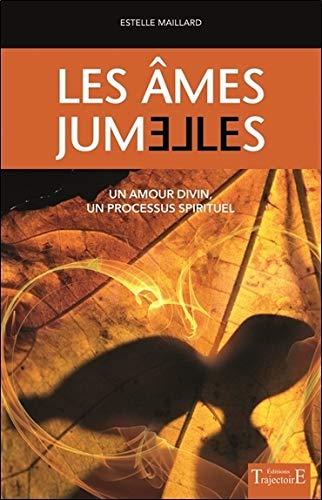 Les âmes jumelles - Un amour divin - Un processus spirituel par Estelle Maillard