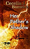 Her Father's Shadow  (The Shadow Series Book 1) by Cecelia J.  Bonwick