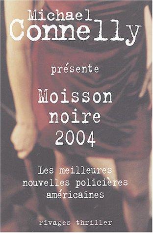 Moisson noire 2004 : Les meilleures nouvelles policières américaines présentées par Michael Connelly par Collectif