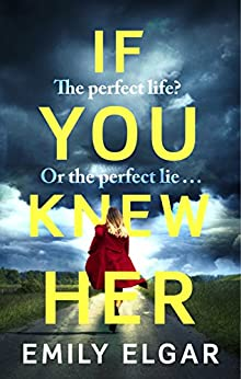 If You Knew Her: A heart-stopping psychological thriller that will have you hooked by [Elgar, Emily]