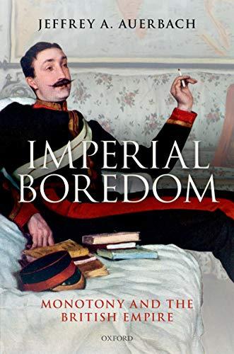 Imperial Boredom: Monotony and the British Empire (English Edition) por Jeffrey A. Auerbach