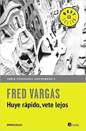 Huye rápido, vete lejos (Comisario Adamsberg 3) (BEST SELLER) por Fred Vargas