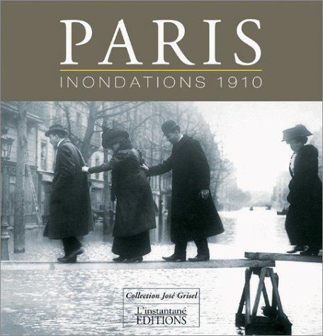 Paris, inondations 1910 : Collection José Grisel (édition bilingue français-anglais) par José Grisel