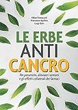 Le erbe ANTI-CANCRO: Per prevenirlo, alleviare i sintomi e gli effetti collaterali dei farmaci