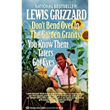 Don't Bend Over in the Garden, Granny, You Know Them Taters Got Eyes by Lewis Grizzard (1989-09-13)