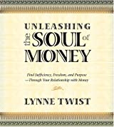 Unleashing the Soul of Money: Find Sufficiency, Freedom, And Purpose -Through Your Relationship With Money