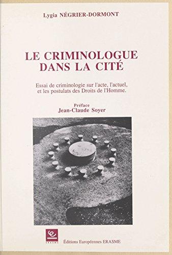 Télécharger en ligne Le Criminologue dans la cité : essai de criminologie sur l'acte, l'actuel et les postulats des droits de l'homme pdf