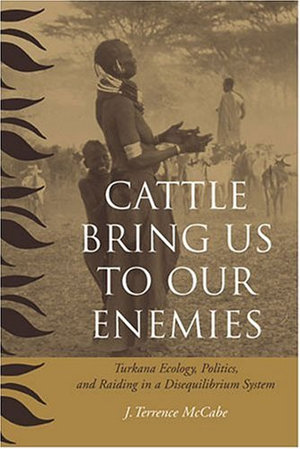 Cattle Bring Us to Our Enemies: Turkana Ecology, Politics, and Raiding in a Disequilibrium System (Human-Environment Interactions)