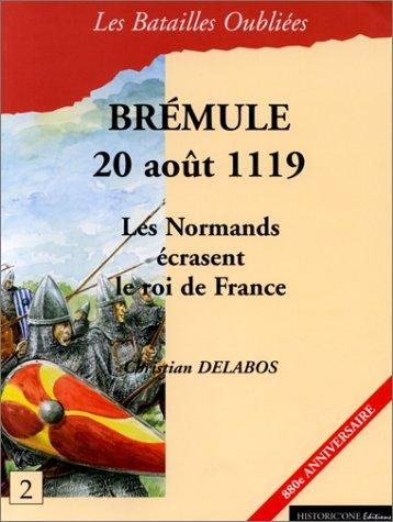 La bataille de Brémule, 20 août 1119, les normands écrassent le roi de France par Christian Delabos