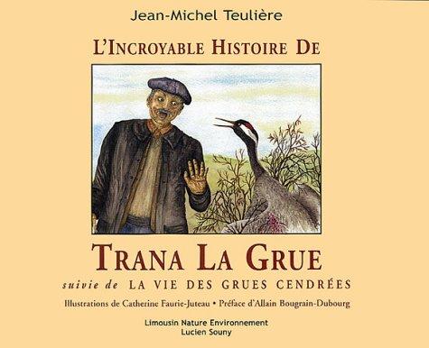 L'incroyables histoire de Trana La Grue suivie de La vie des grues cendrées
