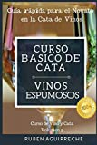 Curso Básico de Cata  (Vinos Espumosos): Guía rápida para el Novato en la Cata de Vinos (Curso de Vino y Cata)
