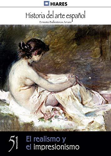 El realismo y el impresionismo (Historia del Arte Español nº 51)