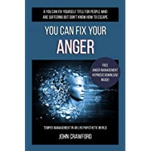 You Can Fix Your Anger: Temper Management In An Unsympathetic World: Volume 2 (You Can Fix Yourself)