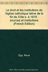 Le droit et les institutions de l'église catholique latine de la fin du XIIIe s. à 1978 : sources et institutions