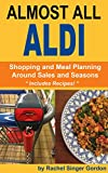 Almost All ALDI: Shopping and Meal Planning Around Sales and Seasons (English Edition)