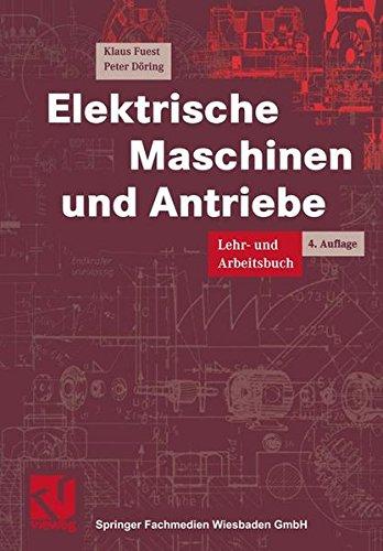 Elektrische Maschinen und Antriebe: Lehr- und Arbeitsbuch (Viewegs Fachbücher der Technik)