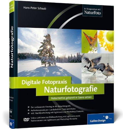 Digitale Fotopraxis: Naturfotografie: Naturmotive gekonnt in Szene setzen (Galileo Design)