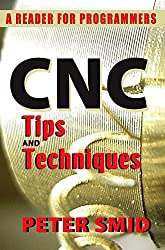 CNC Tips and Techniques: A Reader for Programmers by Peter Smid (2013-05-24)