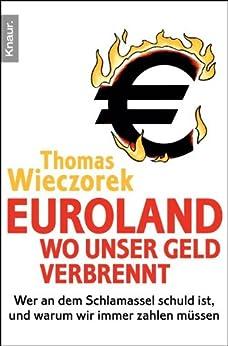 euroland-wo-unser-geld-verbrennt-wer-an-dem-schlamassel-schuld-ist-und-warum-wir-immer-zahlen-mssen