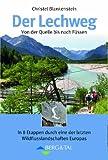 Der Lechweg: Von der Quelle bis nach Füssen - In 8 Etappen durch eine der letzten Wildflusslandschaften Europas: Großartige Wildflußlandschaft in Europa in 8 Etappen von der Quelle bis nach Füssen - Christel Blankenstein