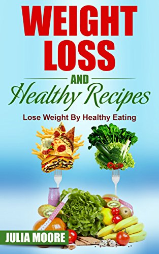 Weight loss and healthy recipes lose weight by healthy eating ebook weight loss and healthy recipes lose weight by healthy eating by moore julia forumfinder Images