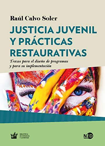 Justicia juvenil y prácticas restaurativas: Trazos para el diseño de programas y para su implementación (Huellas y señales / Biblioteca de Infancia y Juventud nº 2023) por Raúl Calvo Soler