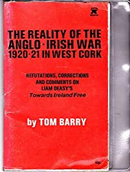 Reality of the Anglo-Irish War, 1920-21, in West Cork: Refutations, Corrections and Comments on Liam Deasy's