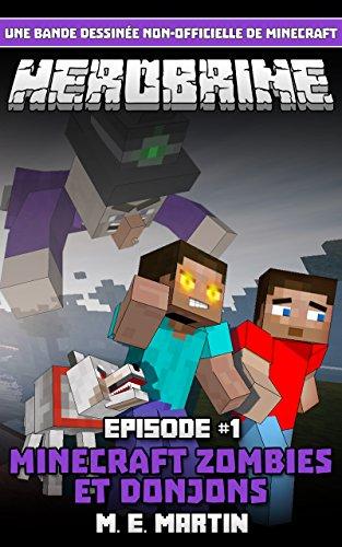 HEROBRINE Épisode 1: Minecraft Zombies et Donjons (Herobrine Bande Dessinée Série ) par M.E. Martin