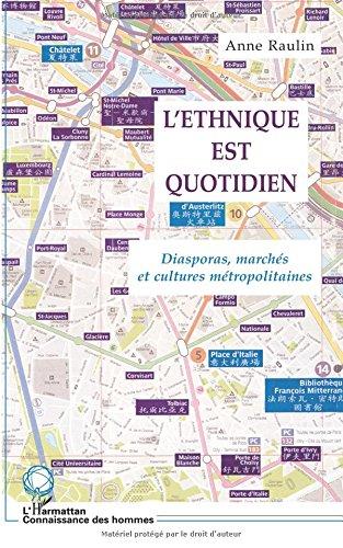 L'ethnique est quotidien : diasporas, marchés et cultures métropolitaines par Anne Raulin