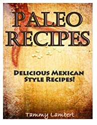 Paleo Recipes: Delicious Mexican Style Recipes! by Tammy Lambert (2013-12-14)