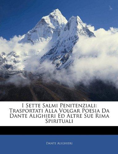 I Sette Salmi Penitenziali: Trasportati Alla Volgar Poesia Da Dante Alighieri Ed Altre Sue Rima Spirituali