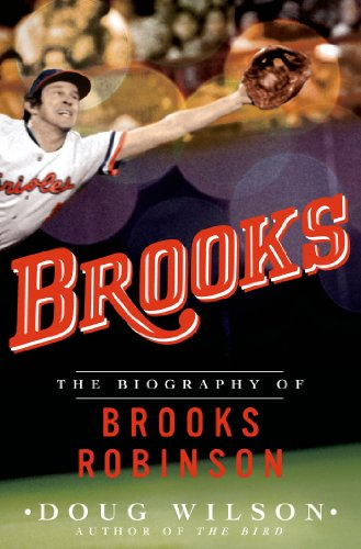 Brooks: The Biography of Brooks Robinson (English Edition) PDF Books