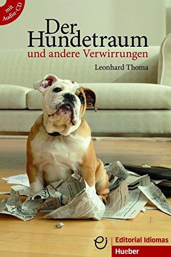 Hundetraum und andere verwirrungen. Per le Scuole superiori (der): 12 Lesetexte für Lerner der Grundstufe