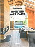 Habiter la montagne : Chalets et maisons d'architectes