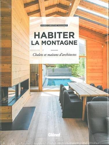 Habiter la montagne: Chalets et maisons d'architectes par Marie-Christine Hugonot