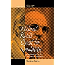 Helmut Kohl's Quest for Normality: His Representation of the German Nation and Himself (Making Sense of History)