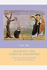 Krankheit und Christus-Erkenntnis: Anthroposophische Medizin als christliche Heilkunst Gebundene Ausgabe