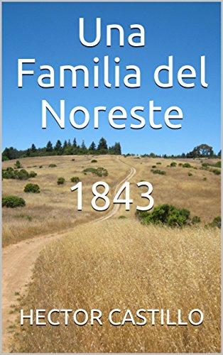 Una Familia del Noreste  1843: 1843 (La Familia Garza nº 1) por HECTOR CASTILLO