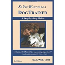 So You Want to be a Dog Trainer (2nd edition) by Nicole Wilde (2006-04-30)