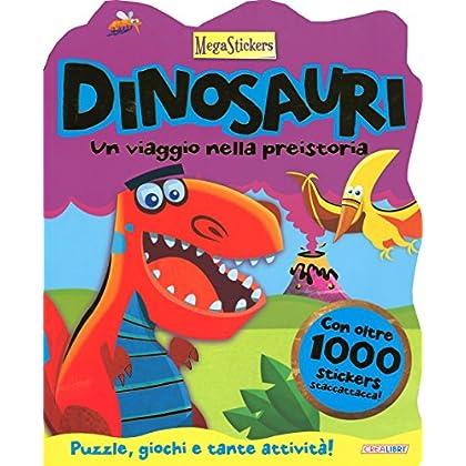 Dinosauri! Un Viaggio Nella Preistoria. Megastickers. Ediz. Illustrata