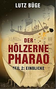 Der hölzerne Pharao. Teil 2: Einblicke