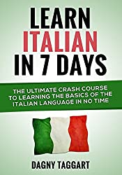 Learn Italian In 7 Days!: The Ultimate Crash Course to Learning the Basics of the Italian Language In No Time by Dagny Taggart (2014-06-24)