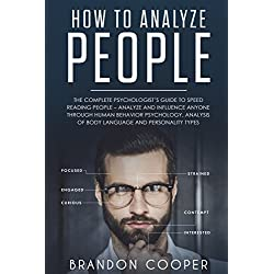 How to Analyze People: The Complete Psychologist's Guide to Speed Reading People – Analyze and Influence Anyone through Human Behavior Psychology, ...,conversation skills,small talk)