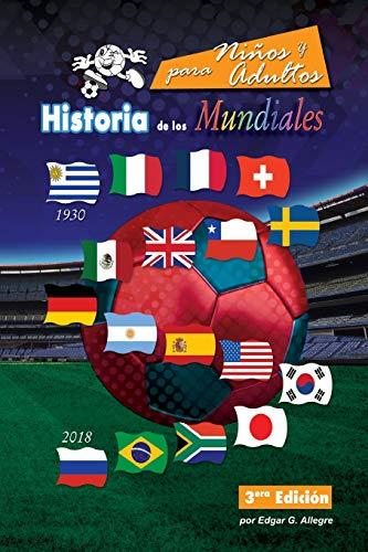 Historia de los Mundiales: Uruguay 1930 a Rusia 2018 por Edgar G. Allegre
