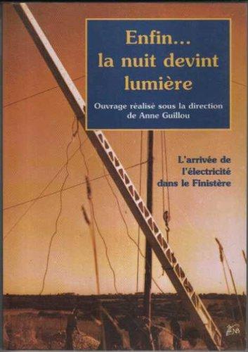 Enfin, la nuit devint lumière : L'arrivée de l'électricité dans le Finistère (Nature & Bretagne) par Anne Guillou